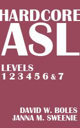 Hardcore ASL Levels 1, 2, 3, 4, 5, 6, 7